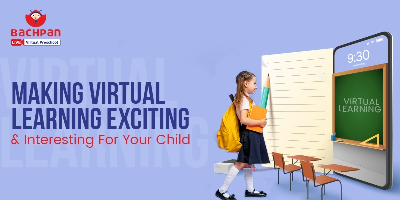 Making Virtual Learning Exciting And Interesting For Your Child