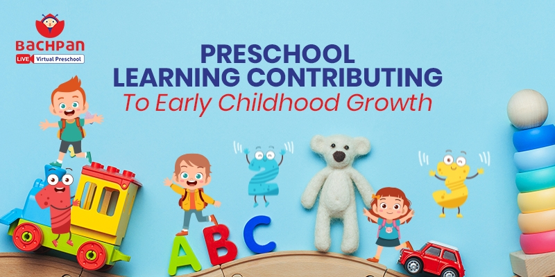 Preschool Learning Contributing To Early Childhood Growth